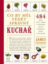 Co by měl vědět správný kuchař - 484 rad, tipů, triků a technik jak si usnadnit práci v kuchyni