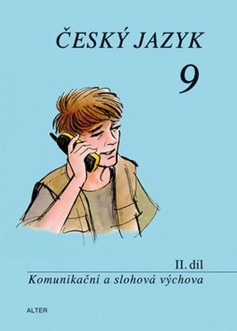 Český jazyk 9 II.díl Komunikační a slohová výchova