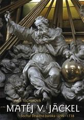 Matěj V. Jäckel Sochař českého baroka 1655-1738