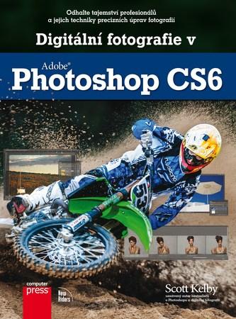 Digitální fotografie v Adobe Photoshop CS6 - Kelby Scott