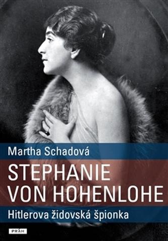 Stephanie von Hohenlohe - Hitlerova židovská špionka