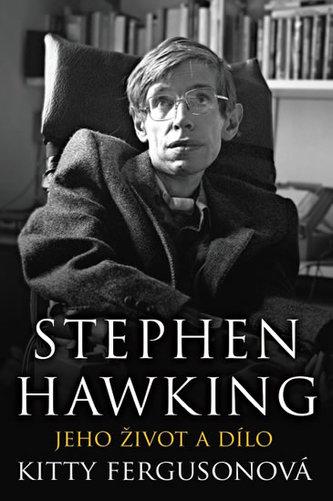 Stephen Hawking - Jeho život a dílo - Kitty Ferguson