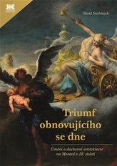 Triumf obnovujícího se dne - Umění a duchovní aristokracie na Moravě v 18. století