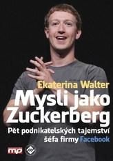 Mysli jako Zuckerberg - Pět podnikatelských tajemství šéfa firmy Facebook