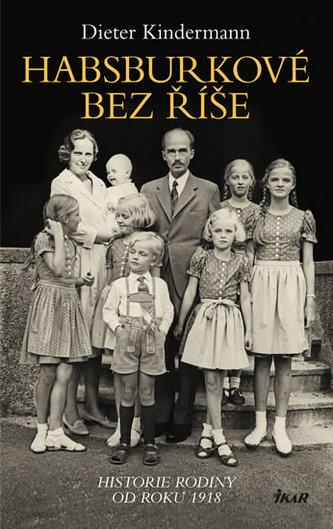 Habsburkové bez říše - Historie rodiny od roku 1918