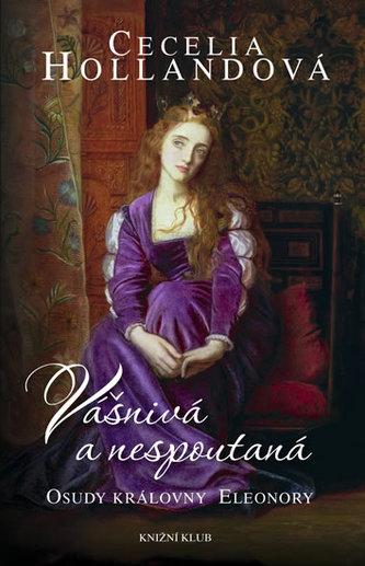 Vášnivá a nespoutaná - Osudy královny Eleonory
