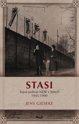 Stasi - Tajná policie NDR v letech 1945-1990