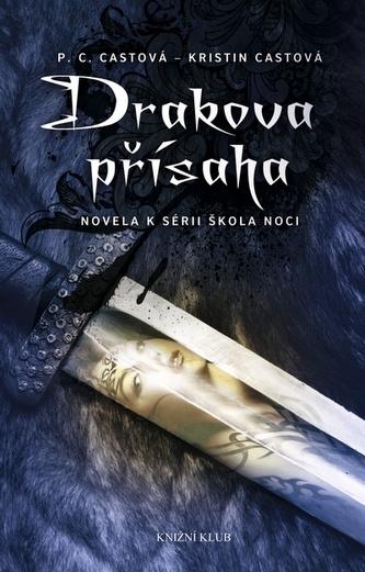 Škola noci: Drakova přísaha - Castová P. C., Castová Kristin