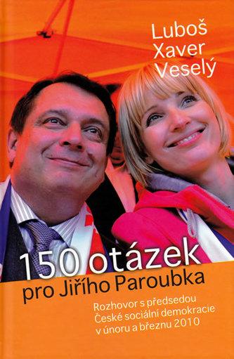 150 otázek pro Jiřího Paroubka - Rozhovor s předsedou České sociální demokratice v únoru a březnu 2010