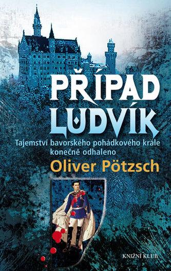 Případ Ludvík. Tajemství smrti bavorského pohádkového krále konečně odhaleno
