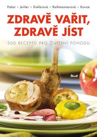 Zdravě vařit, zdravě jíst - 300 receptů pro životní pohodu - Pabst Johann, Jeitler Gerald, Kieferová Ingrid, Rathmannerová Theres, Kunze Michael