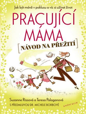 Pracující máma – návod na přežití - Rissová Suzanne, Palaganová Teresa