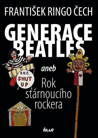 Generace Beatles aneb Rok stárnoucího rockera - František Ringo Čech