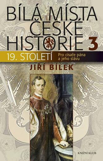 Bílá místa české historie 3 - Pro císaře pána a jeho slávu