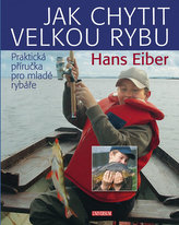 Jak chytit velkou rybu: Praktická příručka pro mladé rybáře