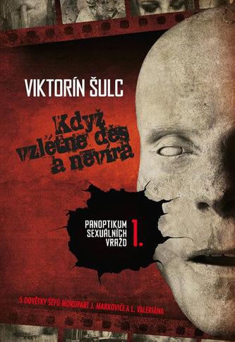 Když vzlétne děs a nevíra - Panoptikum sexuálních vražd I - Viktorín Šulc