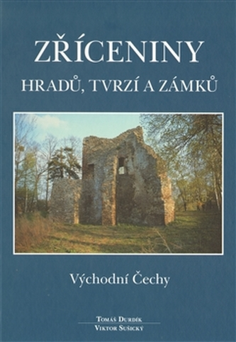 Zříceniny hradů, tvrzí a zámků - Východní Čechy - Tomáš Durdík