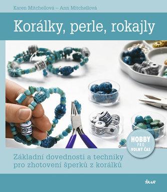 Korálky, perle, rokajly - Základní dovednosti a techniky pro zhotovení šperků z korálků - Mitchellová Karen, Mitchellová Ann