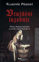 Vraždění lazebnic - Přísně střežené tajemství na dvoře císaře Rudolfa II.