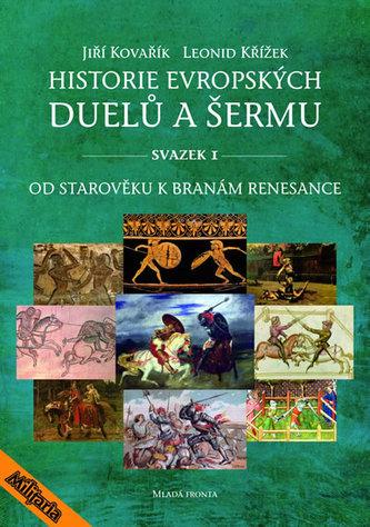 Historie evropských duelů a šermu I - Od starověku k branám - Jiří Kovařík