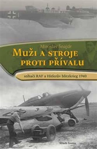 Muži a stroje proti přívalu - Stíhači RAF a Hitlerův blitzkrieg 1940