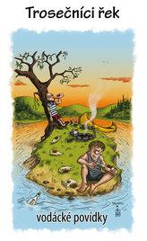 Trosečníci řek - vodácké povídky