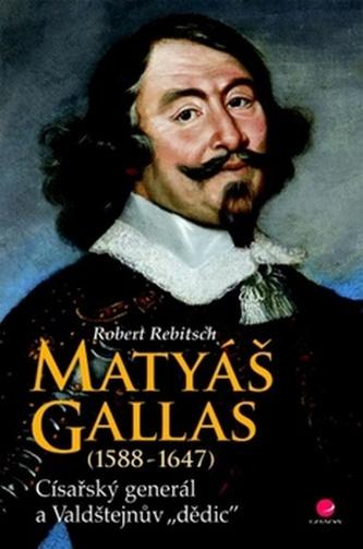 Matyáš Gallas (1588–1647) - Císařský generál a Valdštejnův dědic