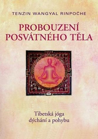 Probuzení posvátného těla - Tibetská jóga dýchání a pohybu