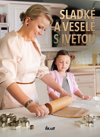 Sladké a veselé s Ivetou - Iveta Fabešová