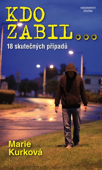 Kdo zabil...- 18 skutečných kriminálních případů