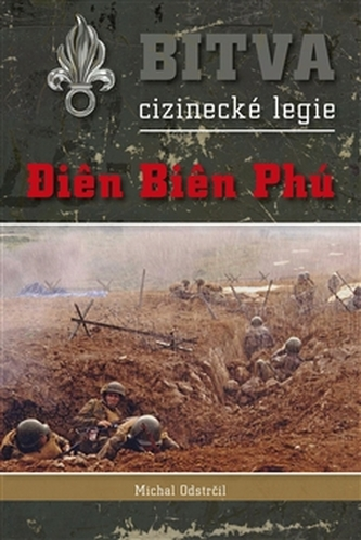Bitva cizinecké legie - Dien Bien Phu - Michal Odstrčil