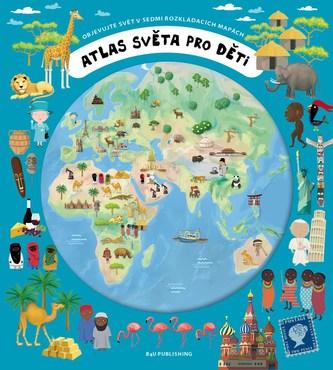 Atlas světa pro děti - Objevujte svět v sedmi rozkládacích mapách