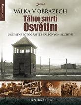 Tábor smrti Osvětim - Válka v obrazech