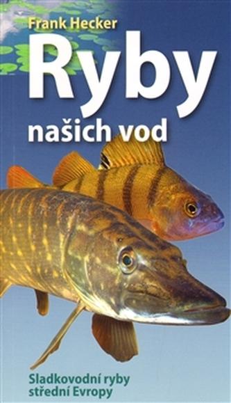 Ryby našich vod - Naše ryby - Sladkovodní ryby střední Evropy - Frank Hecker