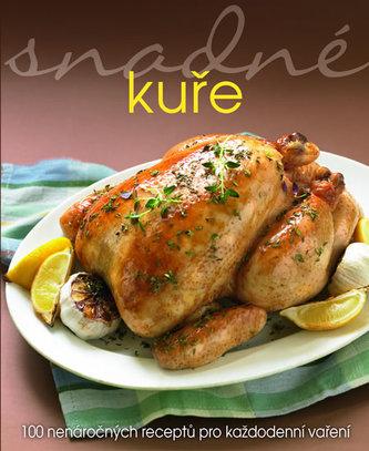 Snadné kuře - 100 nenáročných receptů pro každodenní vaření