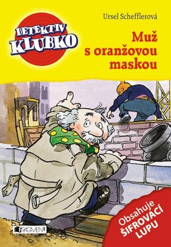 Detektiv Klubko - Muž s oranžovou maskou - Ursel Scheffler