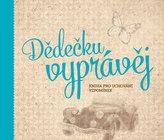 Dědečku, vyprávěj - Kniha pro uchování vzpomínek