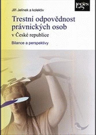 Trestní odpovědnost právnických osob v České republice - Jiří Jelínek