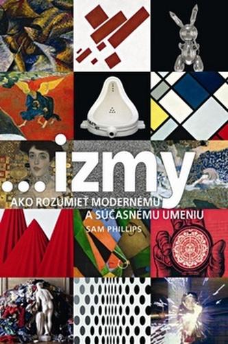 Izmy Ako rozumieť modernému a súčasnému umeniu