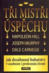 Tři mistři úspěchu - Napoleon Hill, Joseph Murphy, Dale Carnegie