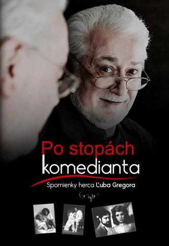 Po stopách komedianta - Spomienky herca Ľuba Gregora (slovensky)