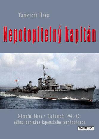 Nepotopitelný kapitán - Námořní bitvy v Tichomoří 1941-45 očima kapitána japonského torpédoborce