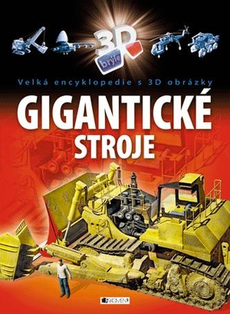 Velká encyklopedie s 3D obrázky – Gigantické stroje - Mayoralas, Antonio