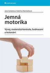 Jemná motorika - Vývoj, motorická kontrola, hodnocení a testování