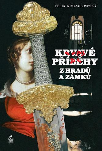 Krvavé příběhy z hradů a zámků - Felix Krumlowský