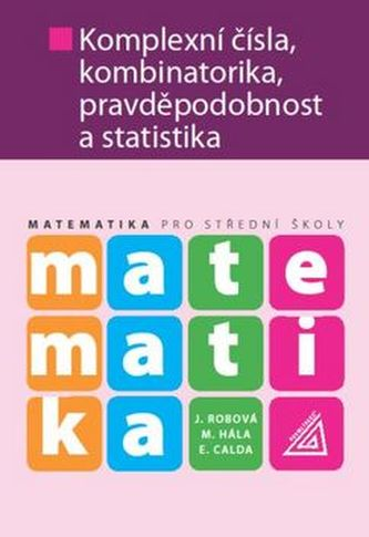 Matematika pro SŠ - Komplexní čísla, kombinatorika, pravděpodobnost a statistika - Jarmila Robová
