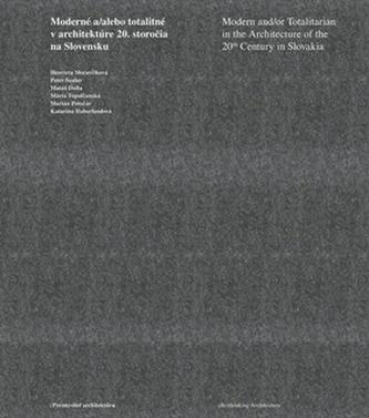 Moderné a/alebo totalitné v architektúre 20. storočia na Slovensku