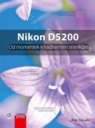 Nikon D5200: Od momentek k nádherným snímkům - Rob Sylvan