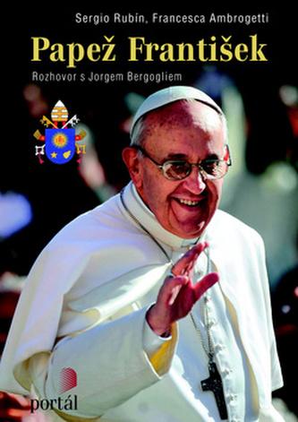 Papež František - Sergio Rubín; Francesca Ambrogetti