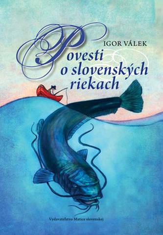 Povesti o slovenských riekach - Igor Válek